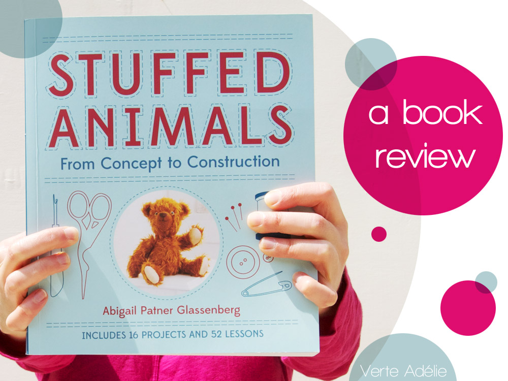 Stuffed Animals, by Abby Glassenberg (part 1): a book review, and a general plea for useful and usable craft books
